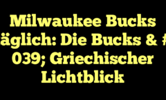 Milwaukee Bucks täglich: Die Bucks & # 039; Griechischer Lichtblick