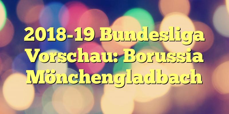 2018-19 Bundesliga Vorschau: Borussia Mönchengladbach