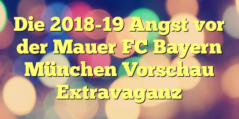 Die 2018-19 Angst vor der Mauer FC Bayern München Vorschau Extravaganz