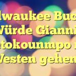 Milwaukee Bucks: Würde Giannis Antetokounmpo nach Westen gehen?