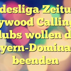 Bundesliga Zeitung – Hollywood Calling als Klubs wollen die Bayern-Dominanz beenden
