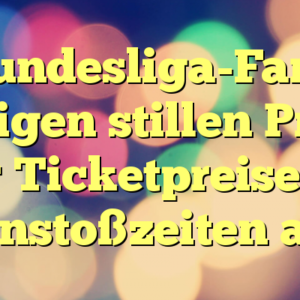 Bundesliga-Fans kündigen stillen Protest über Ticketpreise und Anstoßzeiten an