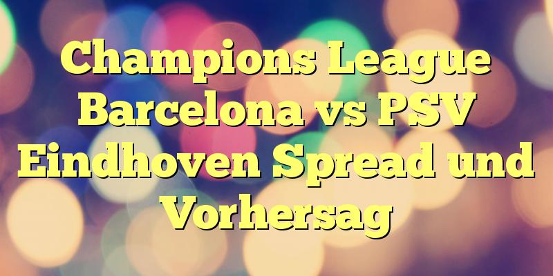 Champions League Barcelona vs PSV Eindhoven Spread und Vorhersag