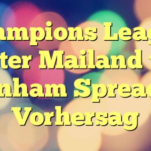 Champions League Inter Mailand vs Tottenham Spread und Vorhersag