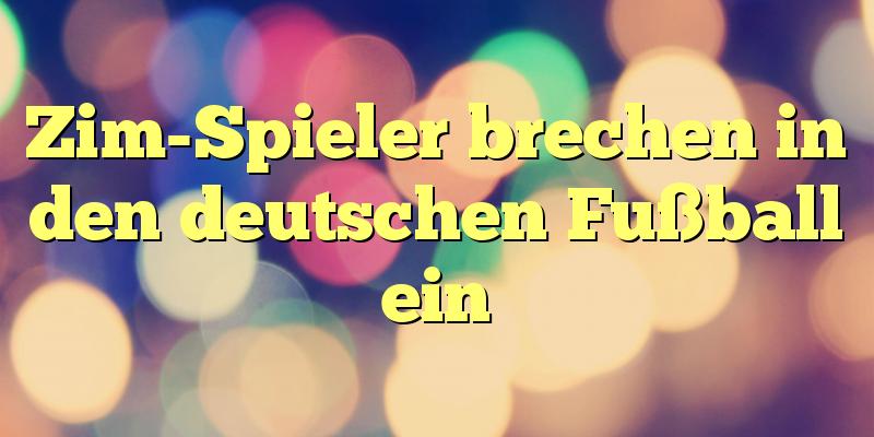 Zim-Spieler brechen in den deutschen Fußball ein