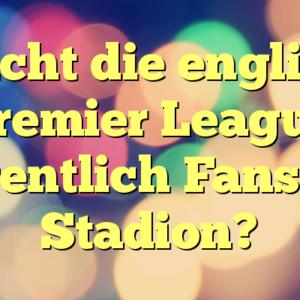Braucht die englische Premier League eigentlich Fans im Stadion?