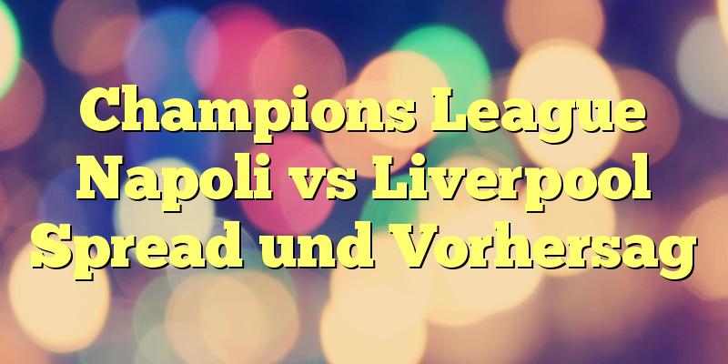 Champions League Napoli vs Liverpool Spread und Vorhersag