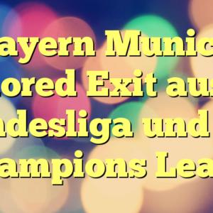 Bayern Munich Explored Exit aus der Bundesliga und der Champions Leagu