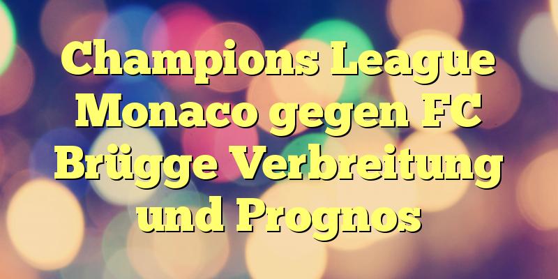 Champions League Monaco gegen FC Brügge Verbreitung und Prognos