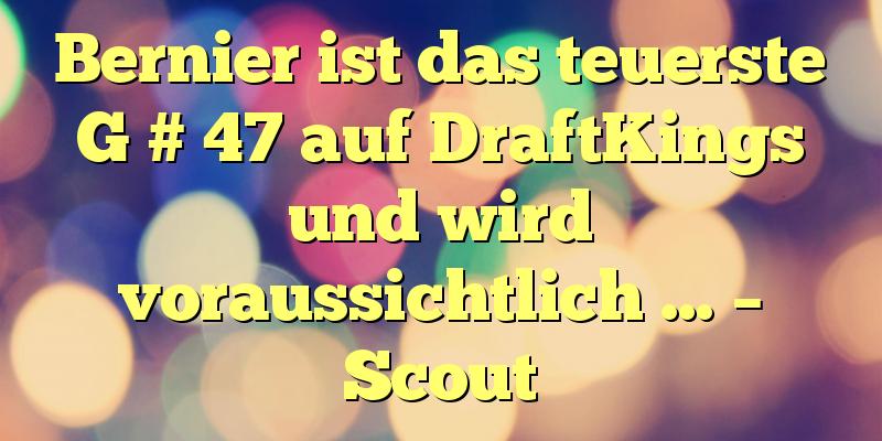Bernier ist das teuerste G # 47 auf DraftKings und wird voraussichtlich … – Scout