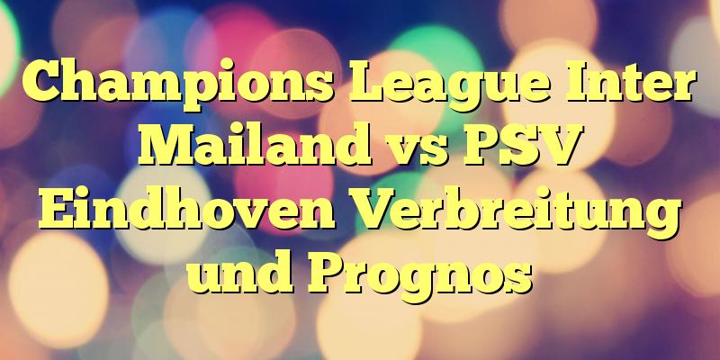 Champions League Inter Mailand vs PSV Eindhoven Verbreitung und Prognos