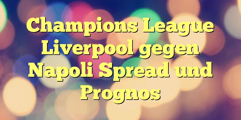 Champions League Liverpool gegen Napoli Spread und Prognos