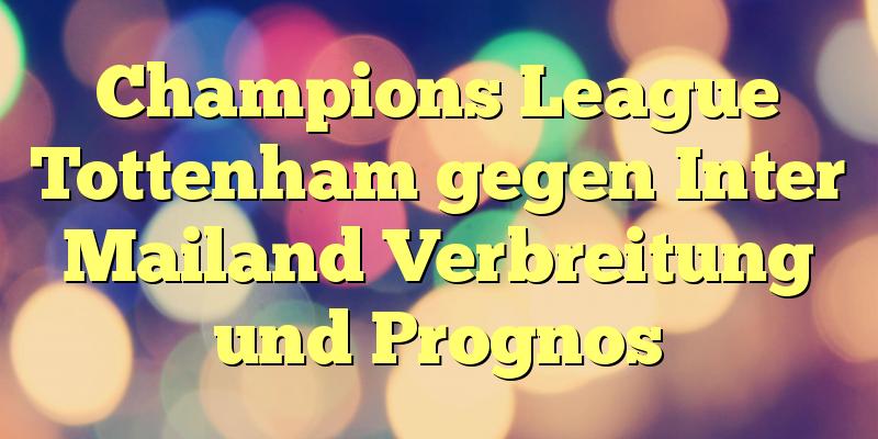 Champions League Tottenham gegen Inter Mailand Verbreitung und Prognos