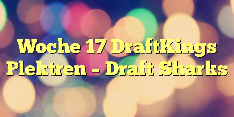 Woche 17 DraftKings Plektren – Draft Sharks