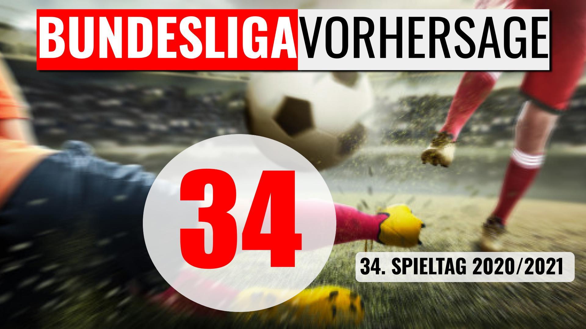 Fußball-Bundesliga Vorhersage & Wett-Tipps zum 34. Spieltag 2020/2021